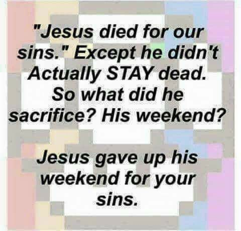 Well, according to the scriptures he rised from the dead BUT how can we figure out, what we have REALLY gained through his sacrifice!?!?