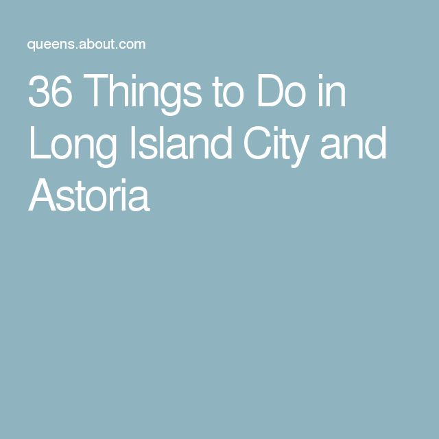 36 Things to Do in Long Island City and Astoria
