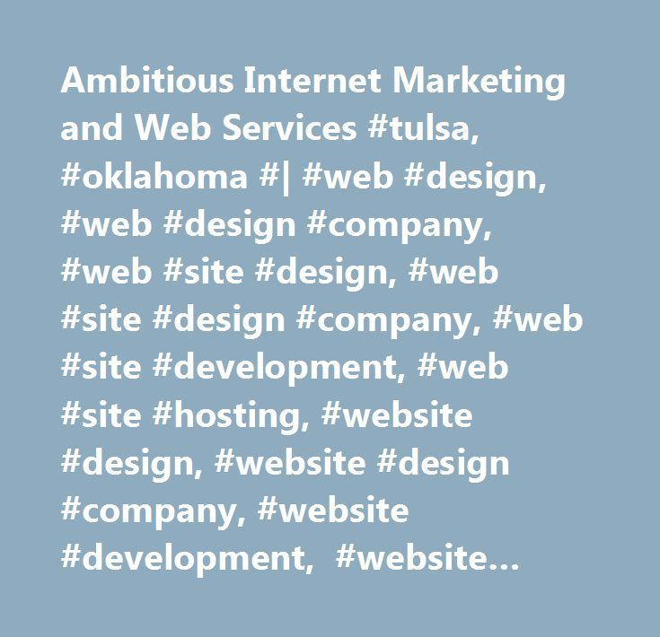 Ambitious Internet Marketing and Web Services #tulsa, #oklahoma #| #web #design, #web #design #company, #web #site #design, #web #site #design #company, #web #site #development, #web #site #hosting, #website #design, #website #design #company, #website #development, #website #hosting #| #tulsa, #oklahoma…