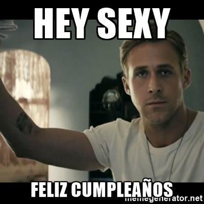 ryan gosling hey girl - Hey sexy Feliz cumpleaños