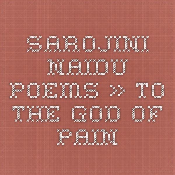 Sarojini Naidu Poems » To The God Of Pain