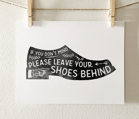 If you dont mind, please leave your shoes behind. An attractive and functional sign to let guests know your preferences regarding shoes in your