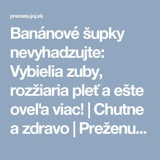 Banánové šupky nevyhadzujte: Vybielia zuby, rozžiaria pleť a ešte oveľa viac! | Chutne a zdravo | Preženu.sk