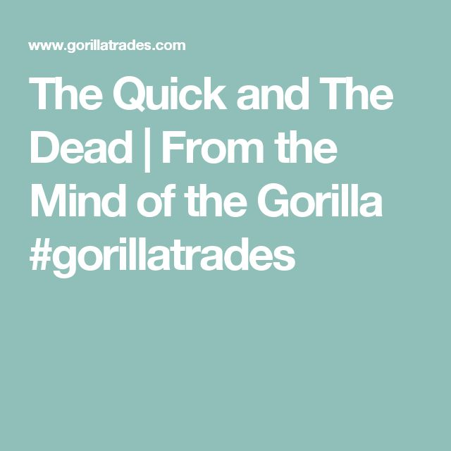 The Quick and The Dead | From the Mind of the Gorilla #gorillatrades