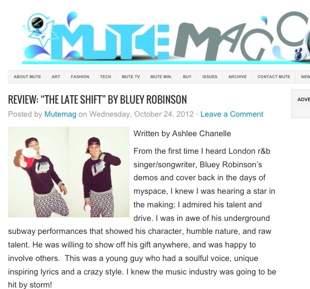 "REVIEW: ""THE LATE SHIFT"" BY BLUEY ROBINSON  From the first time I heard London r singer/songwriter, Bluey Robinson's demos and cover back in the days of myspace, I knew I was hearing a star in the making; I admired his talent and drive. I was in awe of his underground subway performances that showed his character, humble nature, and raw talent. He was willing to show off his gift anywhere, and was happy to involve others.  This was a young guy who had a soulful voice, unique inspiring lyrics…"