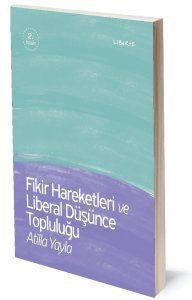 Fikir Hareketleri ve Liberal Düşünce Topluluğu   Atilla Yayla   ISBN: 978-975-6877-74-6   Ebat: 13x19 cm   147 sayfa