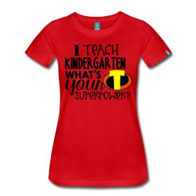 "Women's ""I Teach Kindergarten What's Your Superpower"". The place for AMAZING teacher shirts for all grades and special school days! With Teacher T-Shirts you get fun designs for spirit wear in all sizes. **See printing/care information below. Size/Measurement details available at the bottom of this page.**"