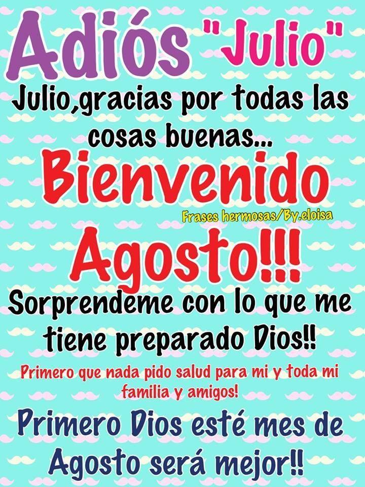 Adios Julio Julio, gracias por todas las cosas buenas... Bienvenido Agosto!!! Sorprendeme con lo que me tiene preparado Dios!! Primero que nada pido salud para mi y toda mi familia y amgios! Primero Dios este mes de Agosto será mejor!!