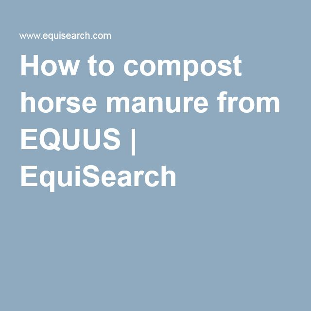 How to compost horse manure from EQUUS | EquiSearch