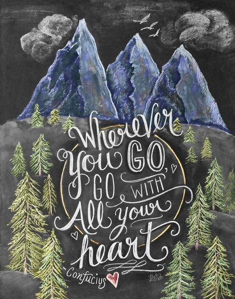 """""""Where you go, go with all your heart."""""""
