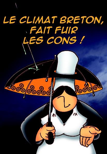 """mam goudig. On peut dire aussi """"en Bretagne, il ne pleut que sur les cons""""!"""
