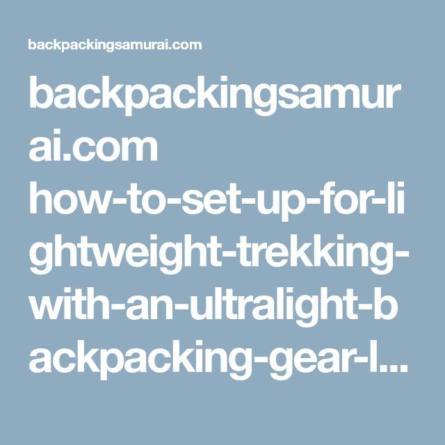 backpackingsamurai.com how-to-set-up-for-lightweight-trekking-with-an-ultralight-backpacking-gear-list