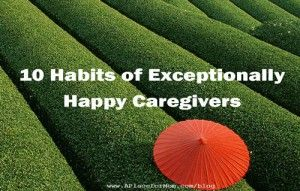 Happy caregivers perform better. But their own wellness isn't their priority. How can they change that? Learn 10 happy caregivers habits.