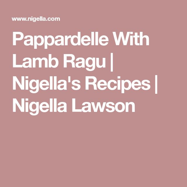 Pappardelle With Lamb Ragu | Nigella's Recipes | Nigella Lawson