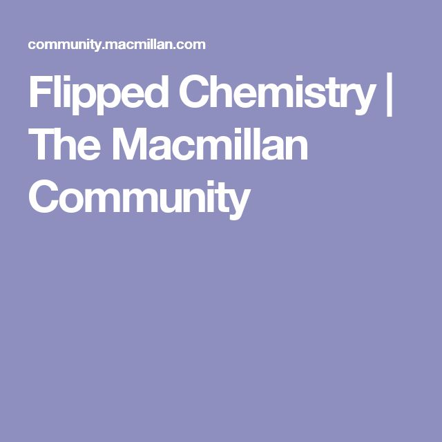 Flipped Chemistry | The Macmillan Community