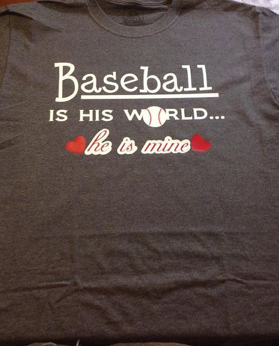 Shirt for proud Moms. Baseball is his World and he is Mine. Can also be made for Softball and Football. Available in Charcoal Gray and in Black.