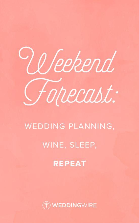 Fun Wedding Planning Quote Idea Weekend Forecast Wine Sleep