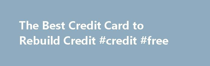 The Best Credit Card to Rebuild Credit #credit #free http://credit.remmont.com/the-best-credit-card-to-rebuild-credit-credit-free/  #credit card to rebuild credit # The Best Credit Card to Rebuild Credit Shares & Saves Using a credit card Read More...The post The Best Credit Card to Rebuild Credit #credit #free appeared first on Credit.