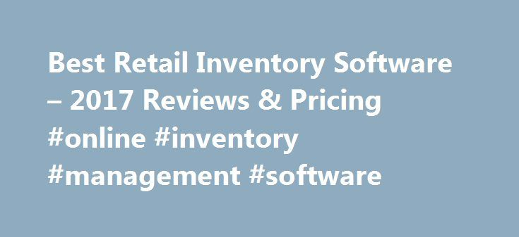 Best Retail Inventory Software – 2017 Reviews & Pricing #online #inventory #management #software http://uganda.nef2.com/best-retail-inventory-software-2017-reviews-pricing-online-inventory-management-software/  # Retail Inventory Software Buyer's Guide There are hundreds of inventory management systems available. These programs are designed for all types of businesses: programs for small retailers, programs for big enterprises, programs for specific retail verticals and programs for…