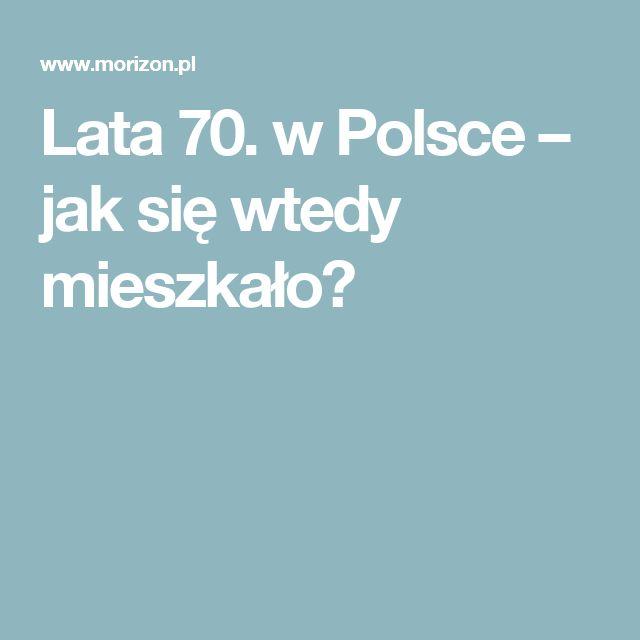 Lata 70. w Polsce – jak się wtedy mieszkało?