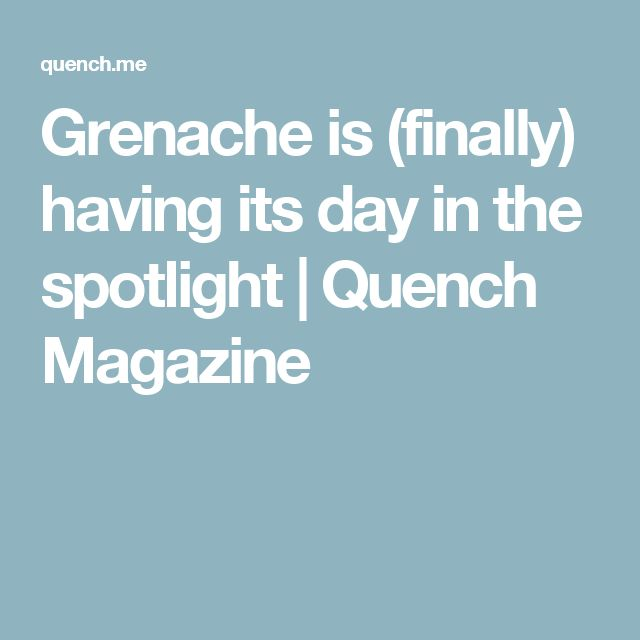 Grenache is (finally) having its day in the spotlight | Quench Magazine