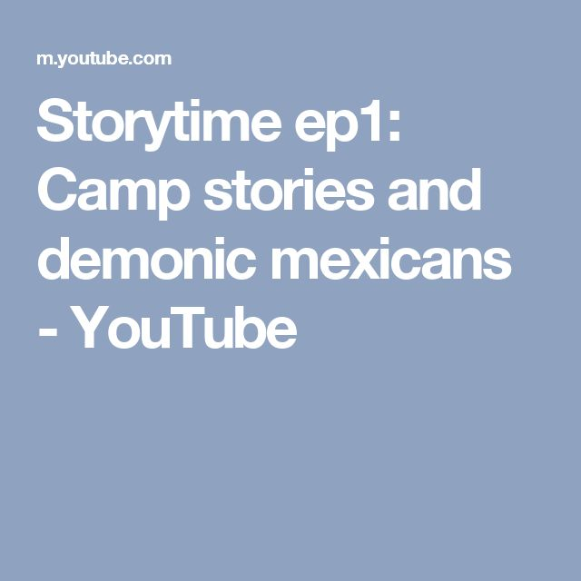 Storytime ep1: Camp stories and demonic mexicans - YouTube