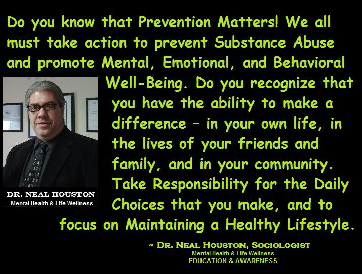 PREVENTION MATTERS ~ Dr. Neal Houston, Sociologist (Behavior Modification Specialist) Education - Awareness / Mental Health - Life Wellness   ✔ Share ✔ Like ✔ Tag ✔ Comment✔ - Please feel free to share this post with anyone who is looking for a little direction in life.  www.facebook.com/TheLifeTherapyGroup