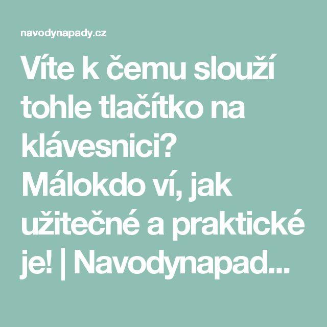 Víte k čemu slouží tohle tlačítko na klávesnici? Málokdo ví, jak užitečné a praktické je! | Navodynapady.cz