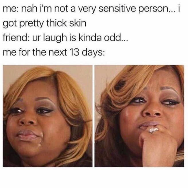 18 Memes Only Super Sensitive People Will Relate To Emotional People Sensitive People Great Memes