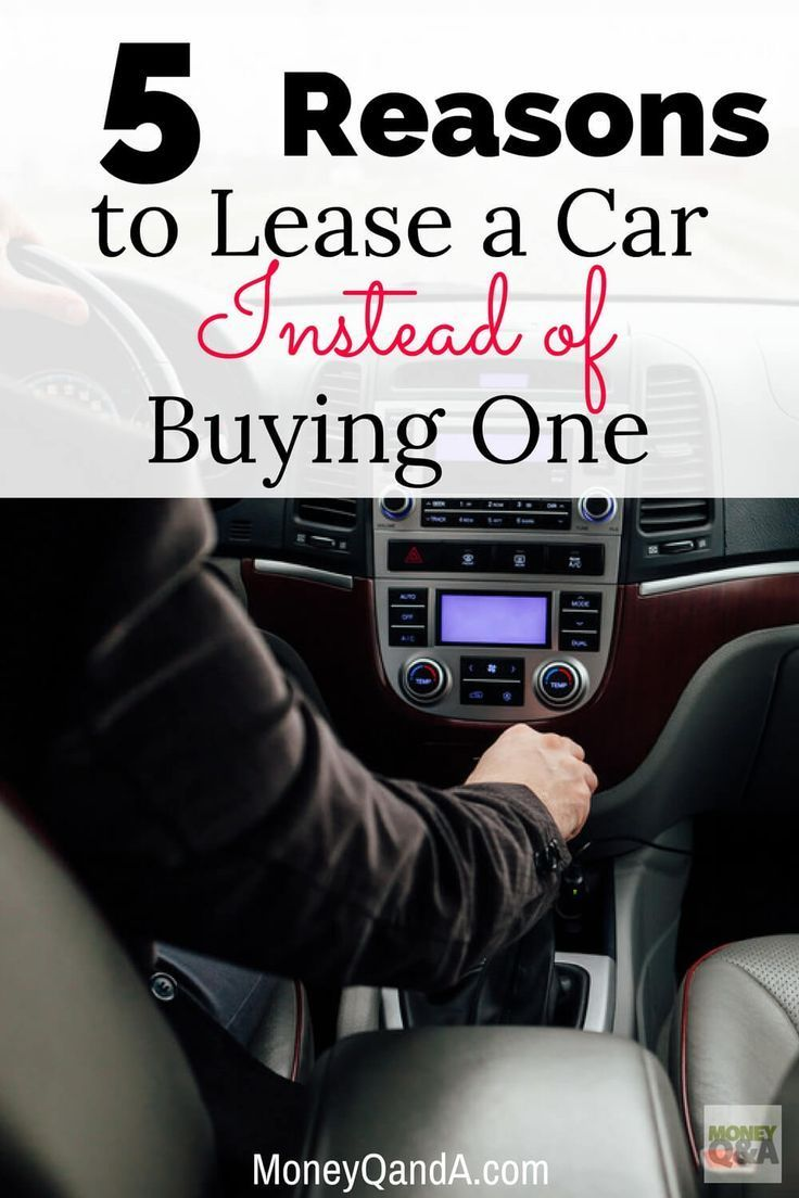 Five Reasons To Lease A New Car Instead Of Buying One Car Buying New Cars Smart Money