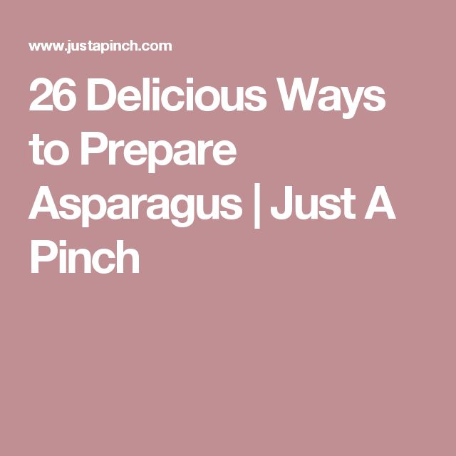 26 Delicious Ways to Prepare Asparagus | Just A Pinch