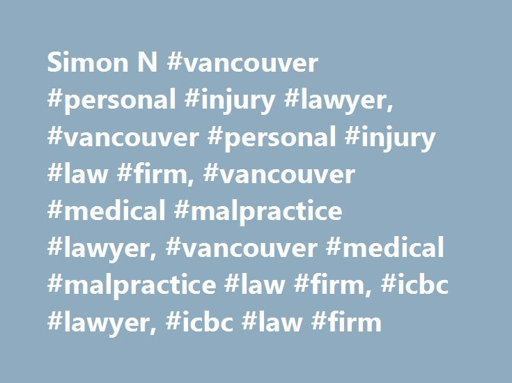 Simon N #vancouver #personal #injury #lawyer, #vancouver #personal #injury #law #firm, #vancouver #medical #malpractice #lawyer, #vancouver #medical #malpractice #law #firm, #icbc #lawyer, #icbc #law #firm http://tampa.remmont.com/simon-n-vancouver-personal-injury-lawyer-vancouver-personal-injury-law-firm-vancouver-medical-malpractice-lawyer-vancouver-medical-malpractice-law-firm-icbc-lawyer-icbc-law/  # Simon N. Collins Simon grew up in the town of Milton, Ontario. During high school, he…