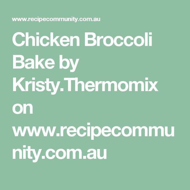 Chicken Broccoli Bake by Kristy.Thermomix on www.recipecommunity.com.au