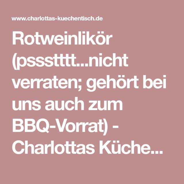Rotweinlikör (pssstttt...nicht verraten; gehört bei uns auch zum BBQ-Vorrat) - Charlottas Küchentisch