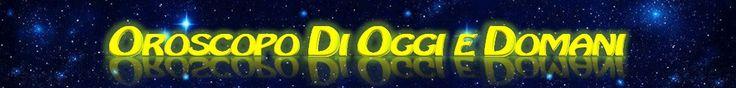L'OROSCOPO DI OGGI E DOMANI - Il miglior sito di astrologia, oroscopi giornaliero, settimanale, mensile, annuale online gratis