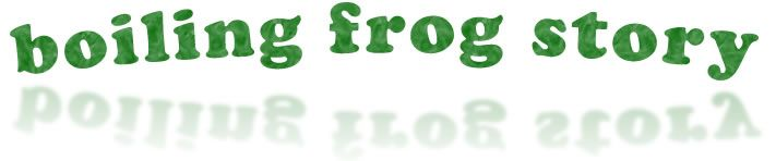 The boiling frog story