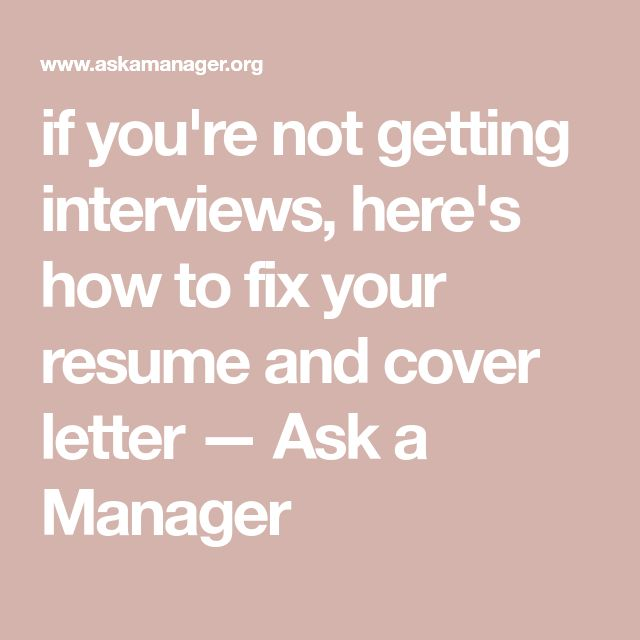 If Youre Not Getting Interviews Heres How To Fix Your Resume And Cover Letter Ask A Manager