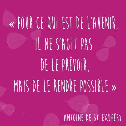 """#CitationDuJour : """" Pour ce qui est de l'avenir, il ne s'agit pas de le prévoir, mais de le rendre possible """". Antoine de St Exupéry"""