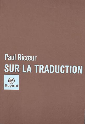 RICOEUR, Paul - Sur la Traduction. Bayard | Photo @ Librairies Decitre. http://www.decitre.fr/livres/sur-la-traduction-9782227473676.html