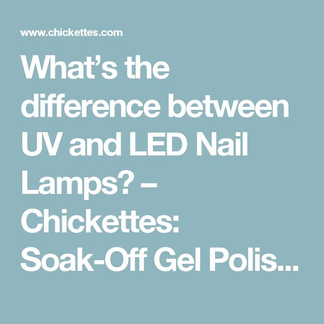 What's the difference between UV and LED Nail Lamps? – Chickettes: Soak-Off Gel Polish Swatches, Nail Art and Tutorials