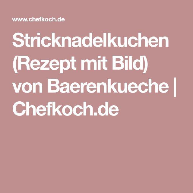 Stricknadelkuchen (Rezept mit Bild) von Baerenkueche | Chefkoch.de