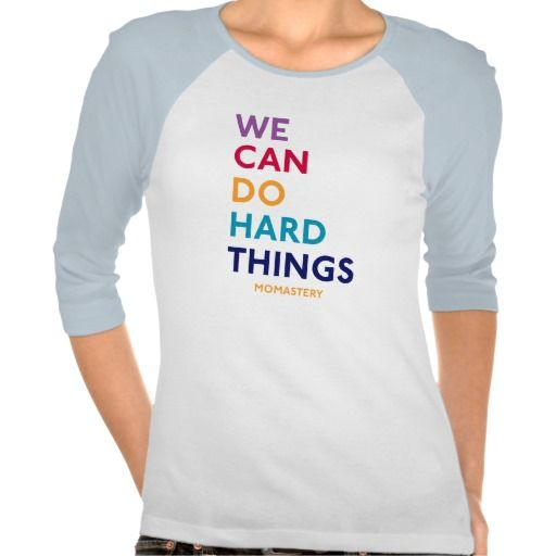 We Can Do Hard Things Momastery Shirt