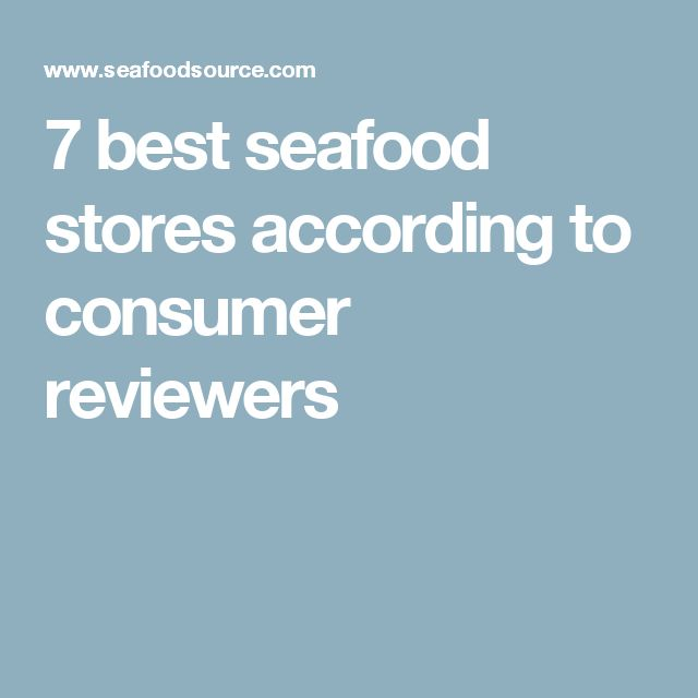 7 best seafood stores according to consumer reviewers