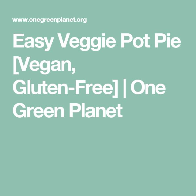 Easy Veggie Pot Pie [Vegan, Gluten-Free] | One Green Planet