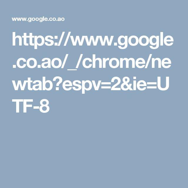 https://www.google.co.ao/_/chrome/newtab?espv=2&ie=UTF-8