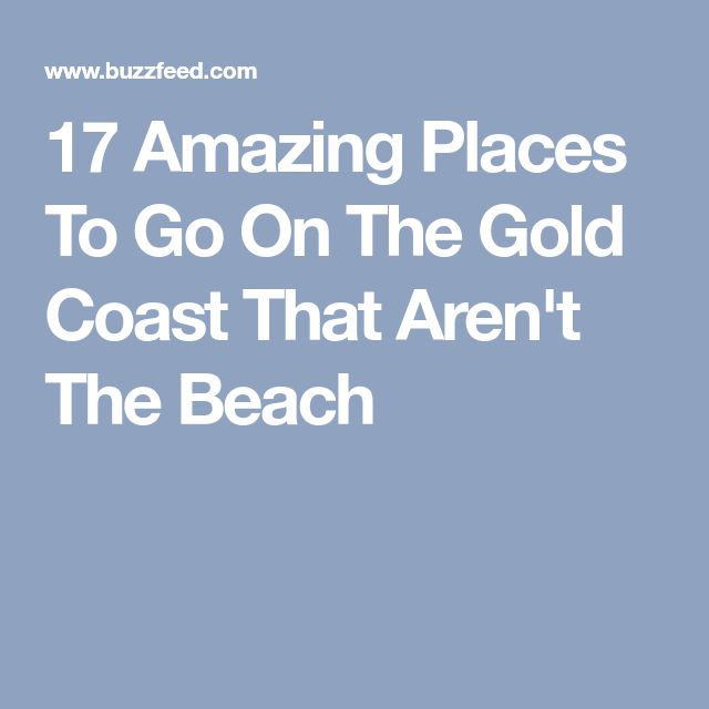 17 Amazing Places To Go On The Gold Coast That Aren't The Beach