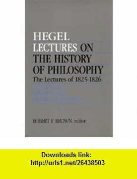 Lectures on the History of Philosophy.  The Lectures of 1825-26 Volume III Medieval and Modern Philosophy (9780520068124) Georg Wilhelm Friedrich Hegel, Robert F. Brown , ISBN-10: 0520068122  , ISBN-13: 978-0520068124 ,  , tutorials , pdf , ebook , torrent , downloads , rapidshare , filesonic , hotfile , megaupload , fileserve