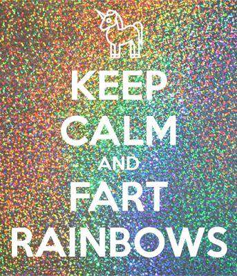 *: Keep Calm and Fart Rainbows - The Author's World.