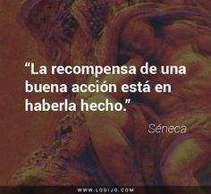 Frases de Séneca | La recompensa de una buena acción está en haberla hecho.