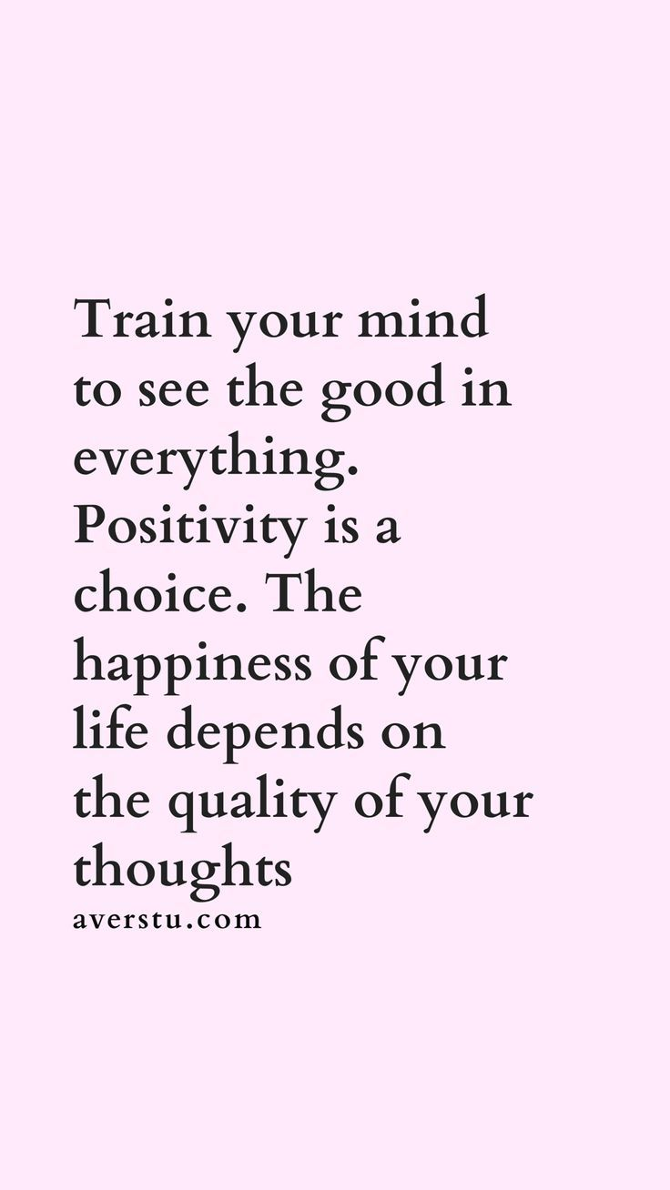 train your mind to see the good in everything. positivity is a choice. the  happiness of your life depends on the quality… | Self love quotes, Thoughts  quotes, Words